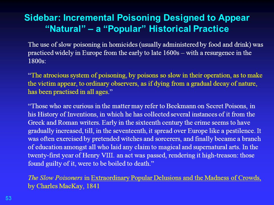 "Sidebar: Incremental Poisoning Designed to Appear ""Natural"" – a ""Popular"" Historical Practice The use of slow poisoning in homicides (usually administ"