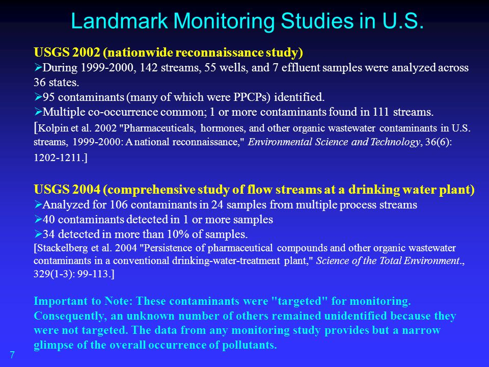 Landmark Monitoring Studies in U.S. USGS 2002 (nationwide reconnaissance study)  During 1999-2000, 142 streams, 55 wells, and 7 effluent samples were