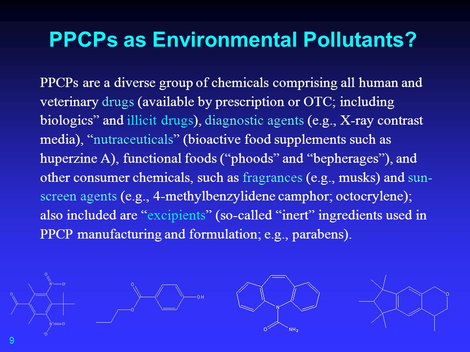 PPCPs as Environmental Pollutants? PPCPs are a diverse group of chemicals comprising all human and veterinary drugs (available by prescription or OTC;