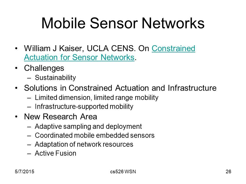 5/7/2015cs526 WSN26 Mobile Sensor Networks William J Kaiser, UCLA CENS.