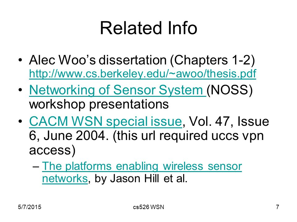 5/7/2015cs526 WSN7 Related Info Alec Woo's dissertation (Chapters 1-2) http://www.cs.berkeley.edu/~awoo/thesis.pdf http://www.cs.berkeley.edu/~awoo/th
