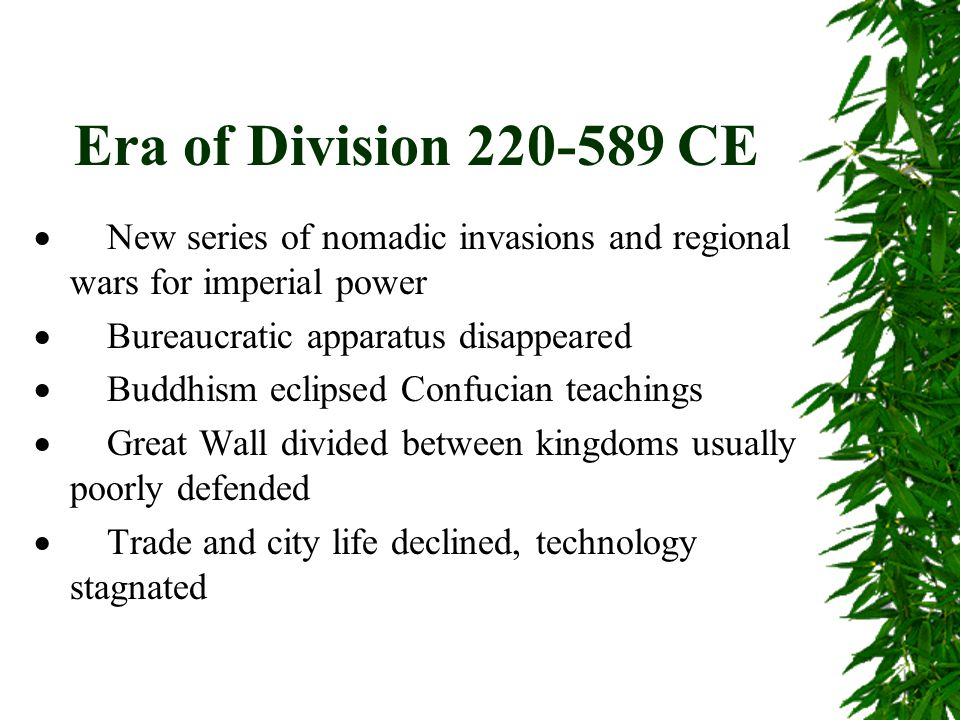 Era of Division 220-589 CE  New series of nomadic invasions and regional wars for imperial power  Bureaucratic apparatus disappeared  Buddhism ecli