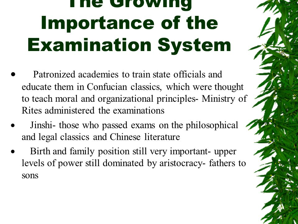 The Growing Importance of the Examination System  Patronized academies to train state officials and educate them in Confucian classics, which were th