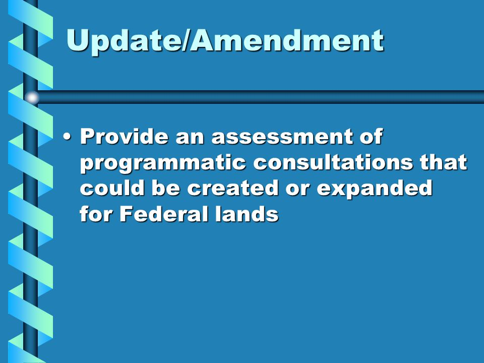 Update/Amendment Provide an assessment of programmatic consultations that could be created or expanded for Federal landsProvide an assessment of programmatic consultations that could be created or expanded for Federal lands