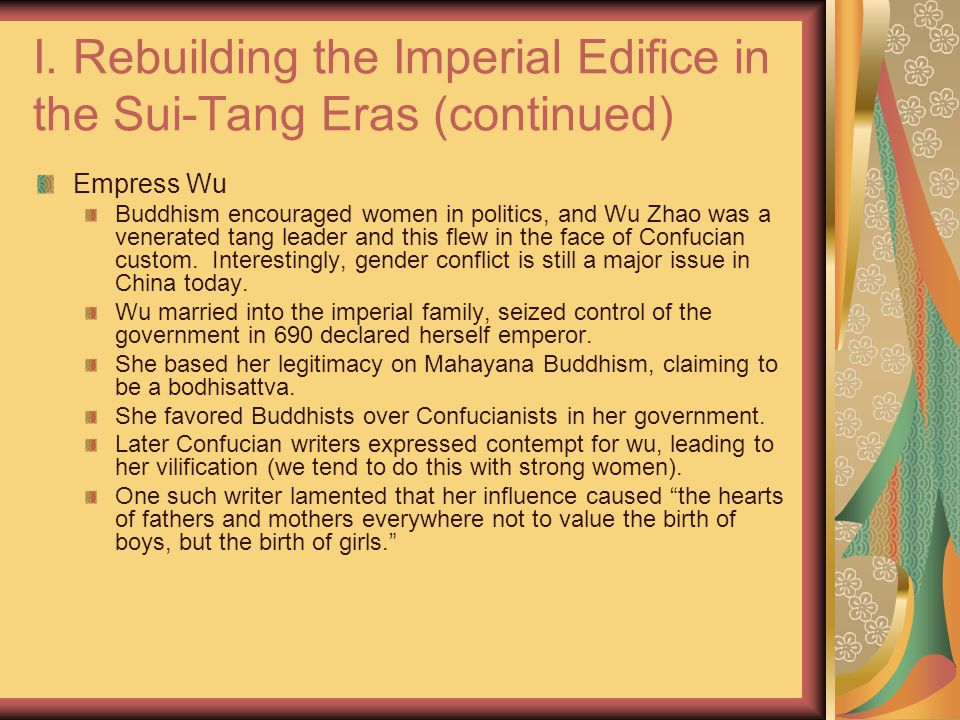 I. Rebuilding the Imperial Edifice in the Sui-Tang Eras (continued) Empress Wu Buddhism encouraged women in politics, and Wu Zhao was a venerated tang