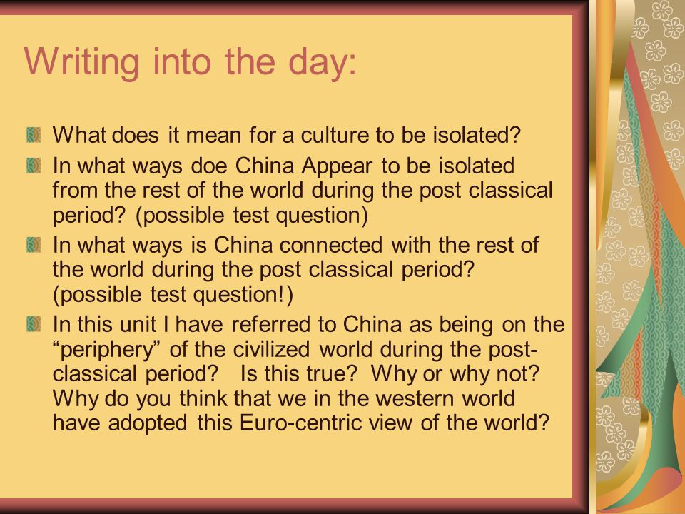 Writing into the day: What does it mean for a culture to be isolated? In what ways doe China Appear to be isolated from the rest of the world during t