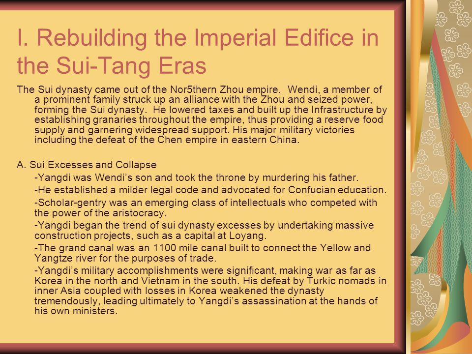 I. Rebuilding the Imperial Edifice in the Sui-Tang Eras The Sui dynasty came out of the Nor5thern Zhou empire. Wendi, a member of a prominent family s