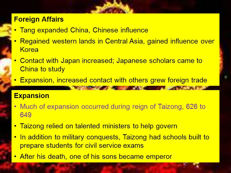 Expansion Much of expansion occurred during reign of Taizong, 626 to 649 Taizong relied on talented ministers to help govern In addition to military c