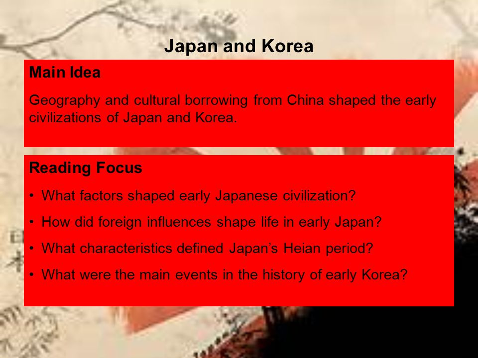 Reading Focus What factors shaped early Japanese civilization? How did foreign influences shape life in early Japan? What characteristics defined Japa
