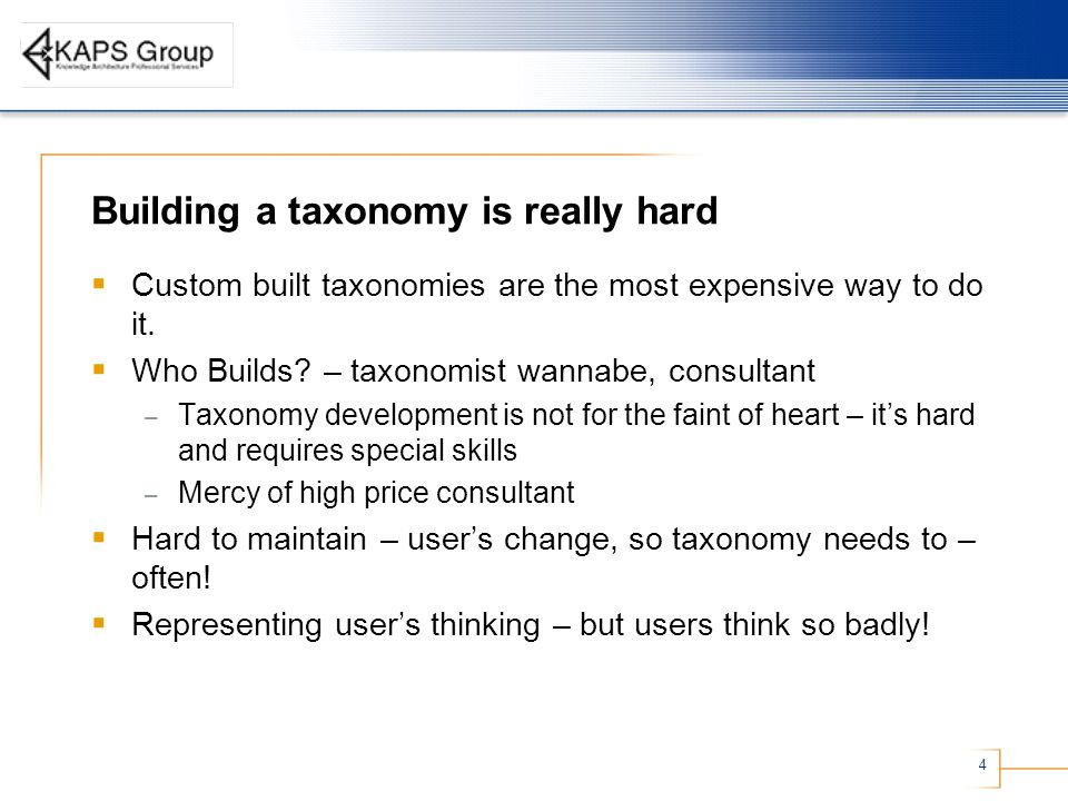 4 Building a taxonomy is really hard  Custom built taxonomies are the most expensive way to do it.