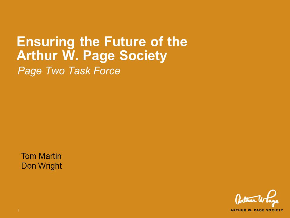 1 Ensuring the Future of the Arthur W. Page Society Page Two Task Force Tom Martin Don Wright