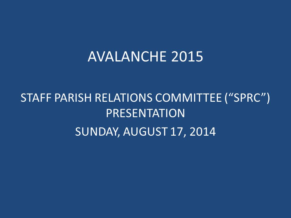AVALANCHE 2015 STAFF PARISH RELATIONS COMMITTEE ( SPRC ) PRESENTATION SUNDAY, AUGUST 17, 2014