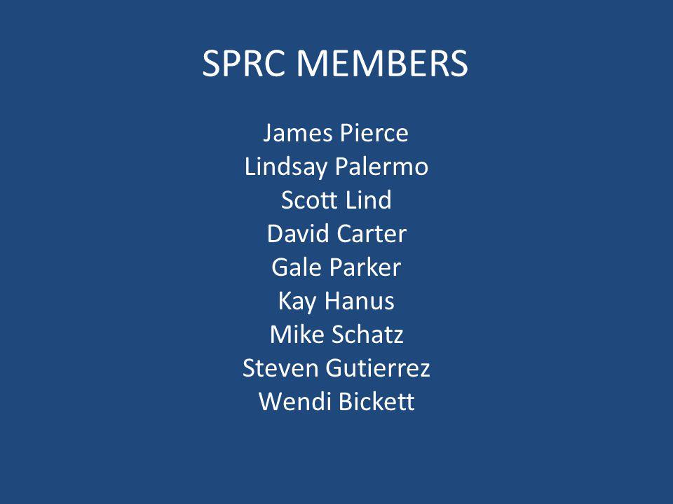 SPRC MEMBERS James Pierce Lindsay Palermo Scott Lind David Carter Gale Parker Kay Hanus Mike Schatz Steven Gutierrez Wendi Bickett