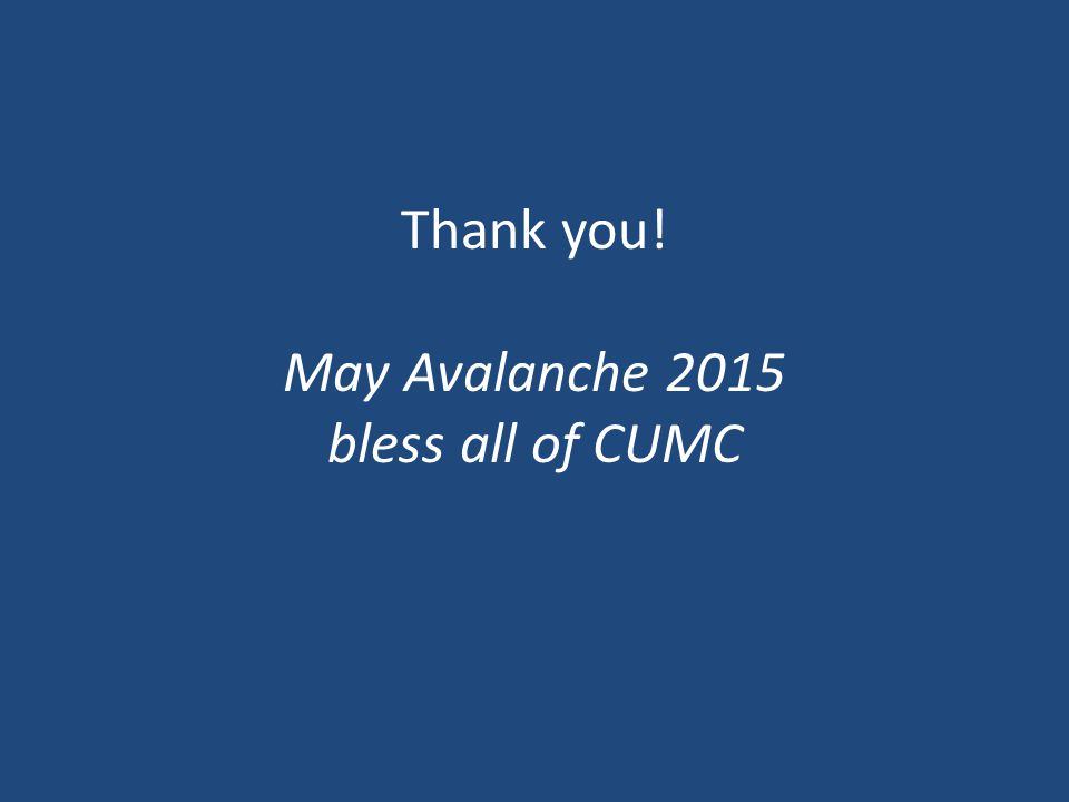 Thank you! May Avalanche 2015 bless all of CUMC