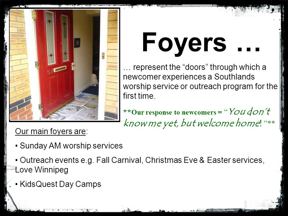 Our main foyers are: Sunday AM worship services Outreach events e.g. Fall Carnival, Christmas Eve & Easter services, Love Winnipeg KidsQuest Day Camps