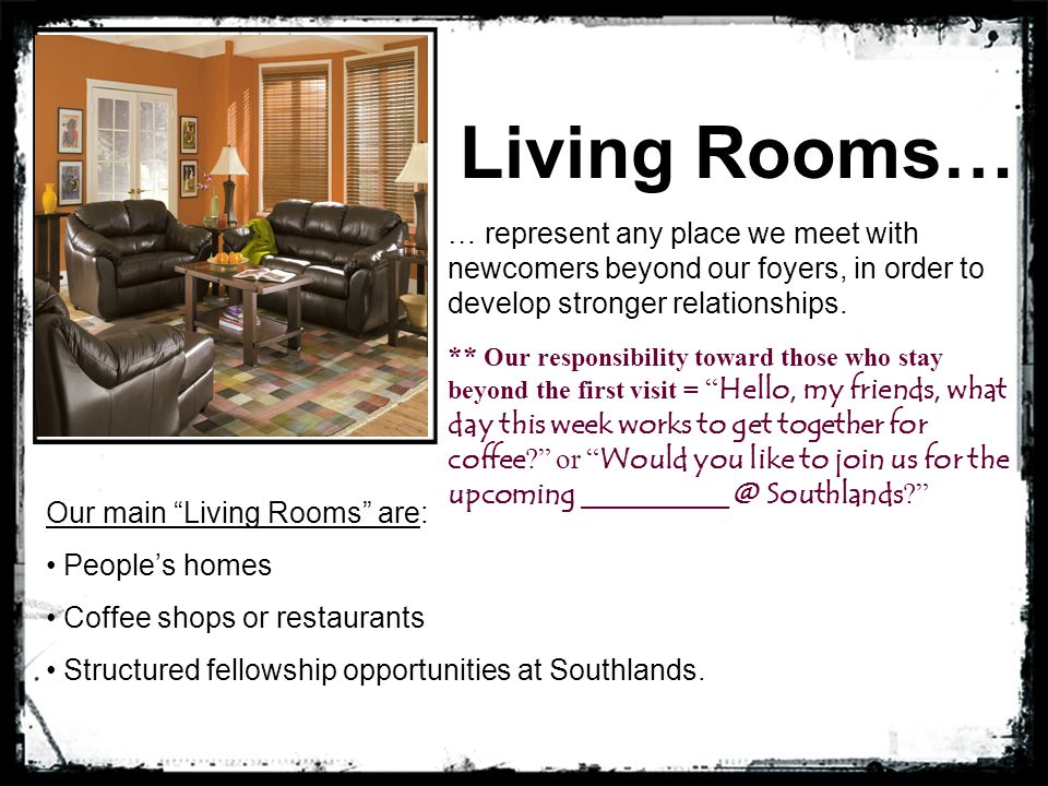 Living Rooms… … represent any place we meet with newcomers beyond our foyers, in order to develop stronger relationships.