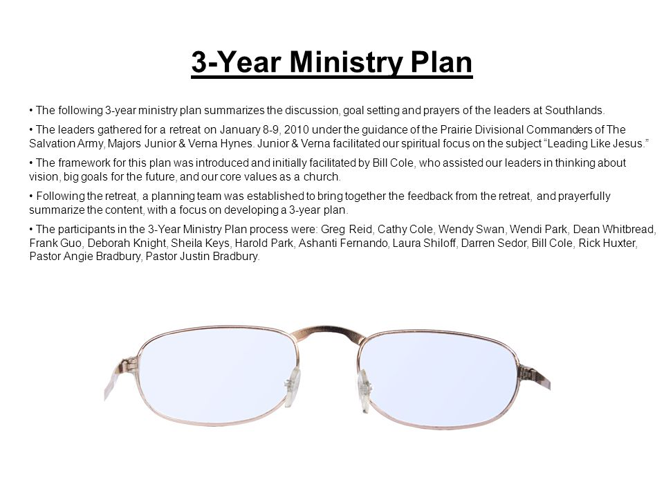 3-Year Ministry Plan The following 3-year ministry plan summarizes the discussion, goal setting and prayers of the leaders at Southlands. The leaders