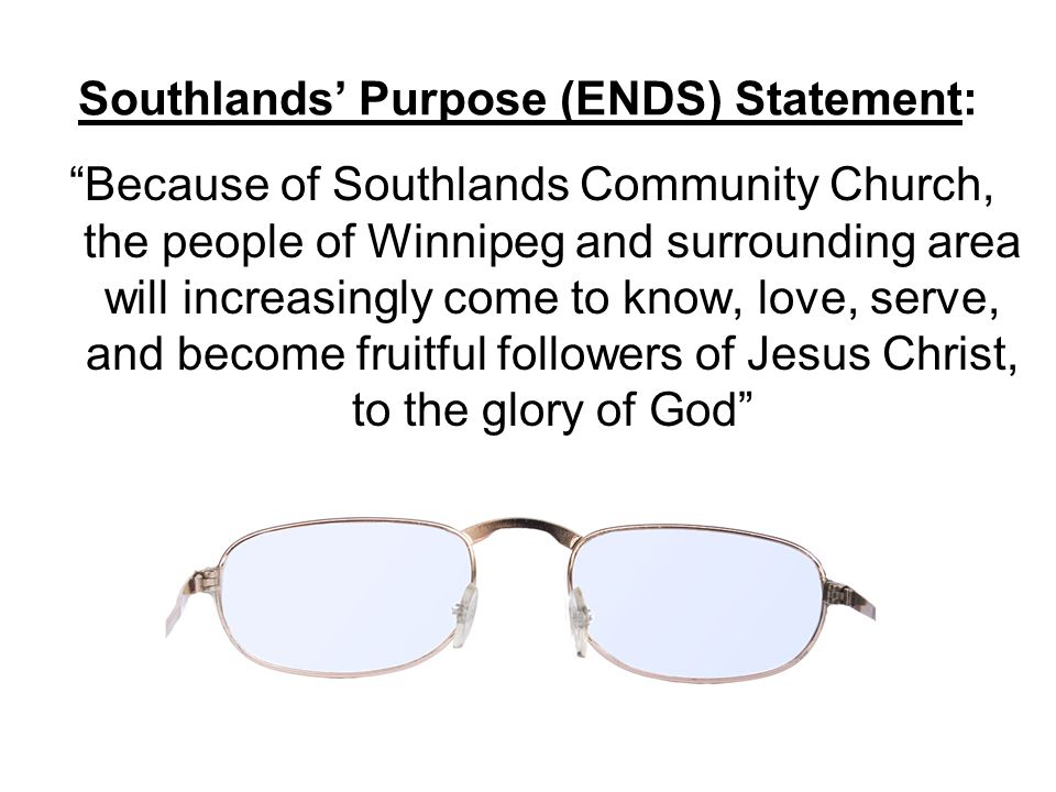 """Southlands' Purpose (ENDS) Statement: """"Because of Southlands Community Church, the people of Winnipeg and surrounding area will increasingly come to k"""