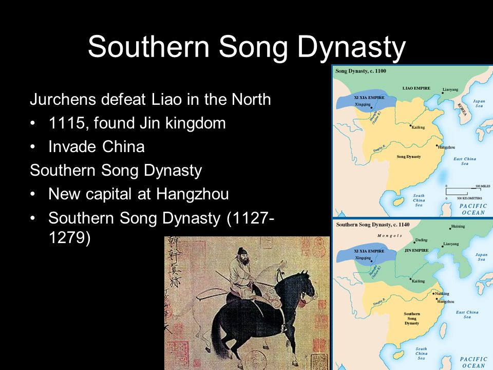 Southern Song Dynasty Jurchens defeat Liao in the North 1115, found Jin kingdom Invade China Southern Song Dynasty New capital at Hangzhou Southern Song Dynasty (1127- 1279)
