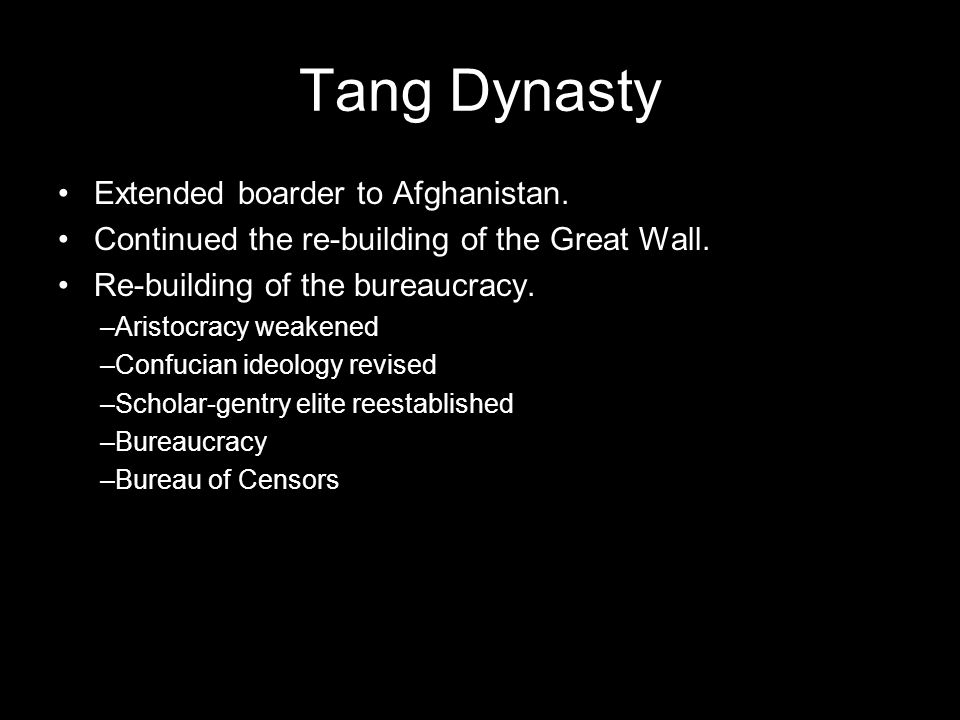 Tang Dynasty Extended boarder to Afghanistan.Continued the re-building of the Great Wall.