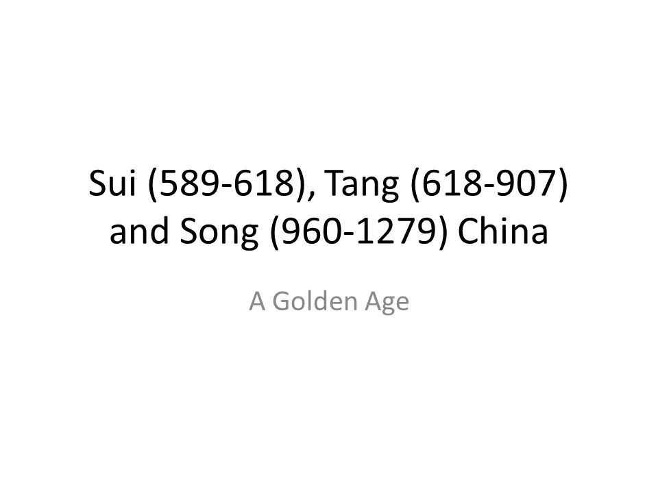 Sui (589-618), Tang (618-907) and Song (960-1279) China A Golden Age