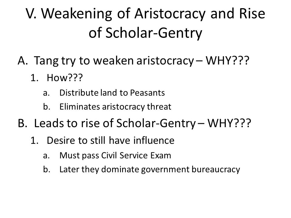 V. Weakening of Aristocracy and Rise of Scholar-Gentry A.Tang try to weaken aristocracy – WHY .