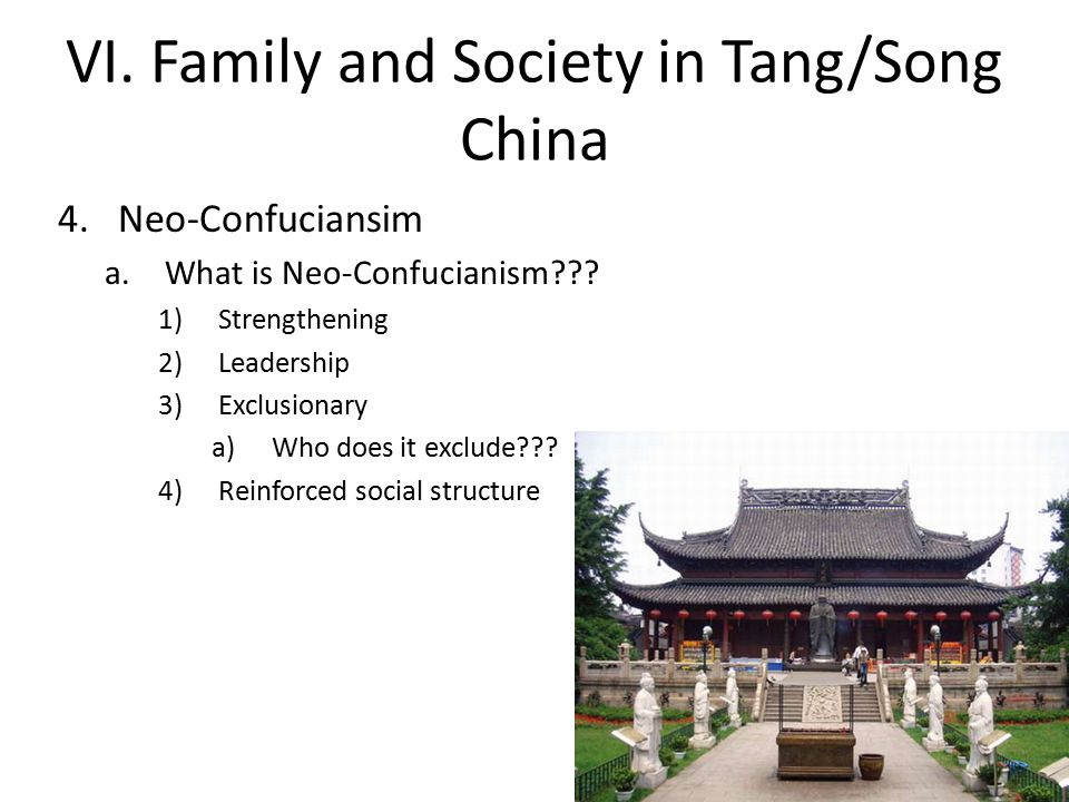 VI. Family and Society in Tang/Song China 4.Neo-Confuciansim a.What is Neo-Confucianism .