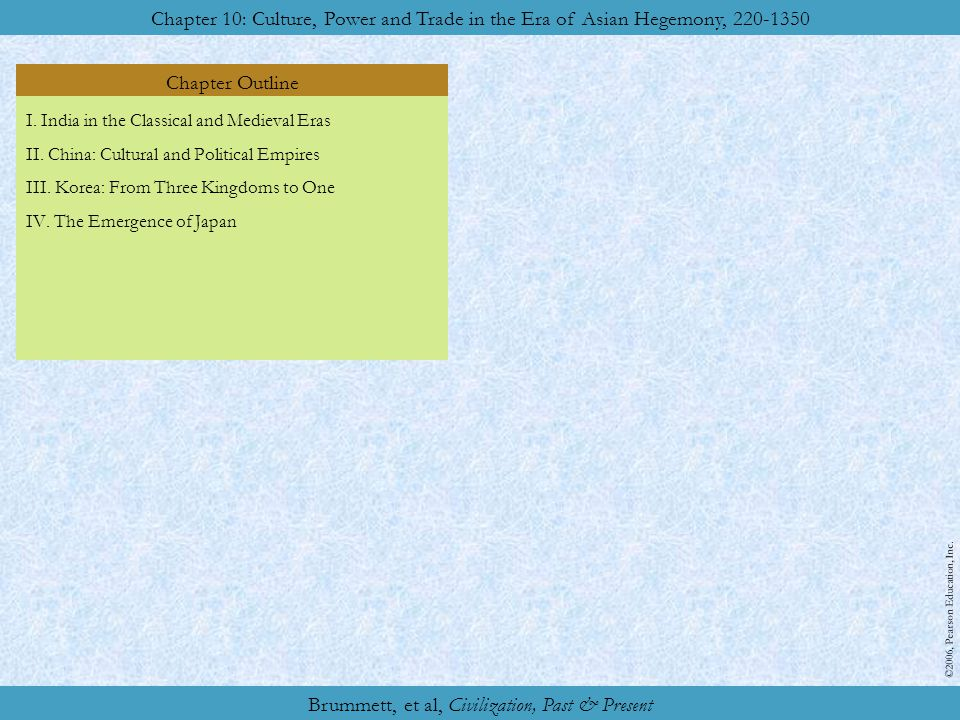Brummett, et al, Civilization, Past & Present, Part One; Classical Origins Chapter 10: Culture, Power and Trade in the Era of Asian Hegemony, 220–1350 ©2006, Pearson Education, Inc.