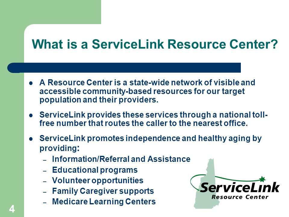 4 What is a ServiceLink Resource Center? A Resource Center is a state-wide network of visible and accessible community-based resources for our target