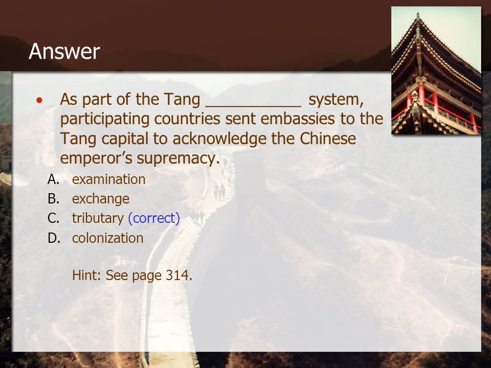 Answer  As part of the Tang ___________ system, participating countries sent embassies to the Tang capital to acknowledge the Chinese emperor's supremacy.