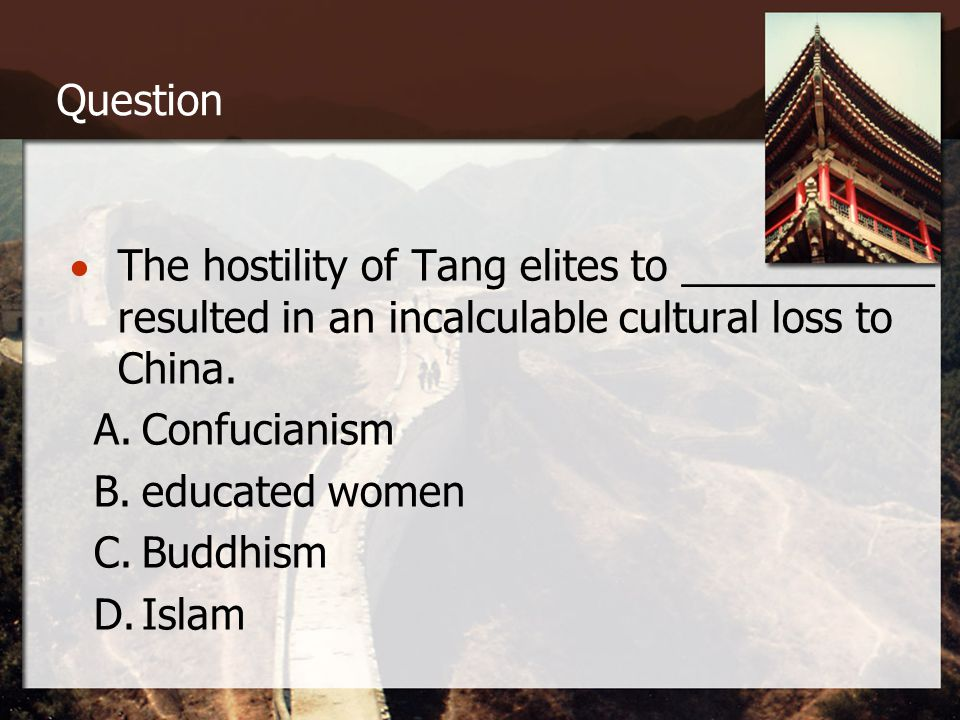 Question  The hostility of Tang elites to ___________ resulted in an incalculable cultural loss to China.