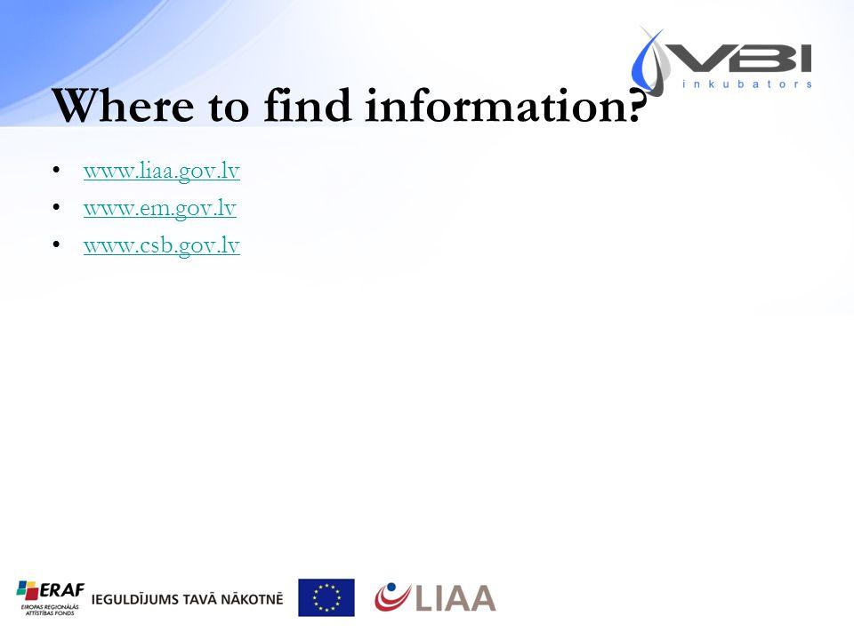 Where to find information www.liaa.gov.lv www.em.gov.lv www.csb.gov.lv
