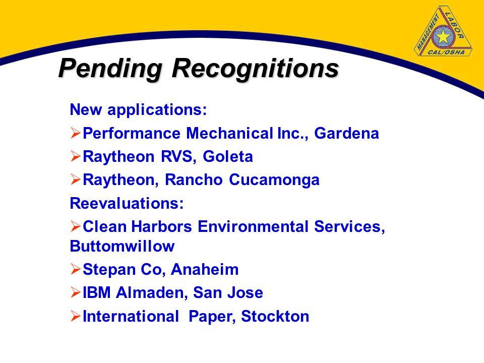 Pending Recognitions New applications:  Performance Mechanical Inc., Gardena  Raytheon RVS, Goleta  Raytheon, Rancho Cucamonga Reevaluations:  Cle