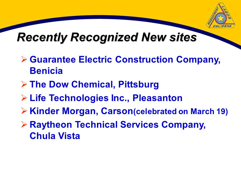Recently Recognized New sites  Guarantee Electric Construction Company, Benicia  The Dow Chemical, Pittsburg  Life Technologies Inc., Pleasanton  Kinder Morgan, Carson (celebrated on March 19)  Raytheon Technical Services Company, Chula Vista