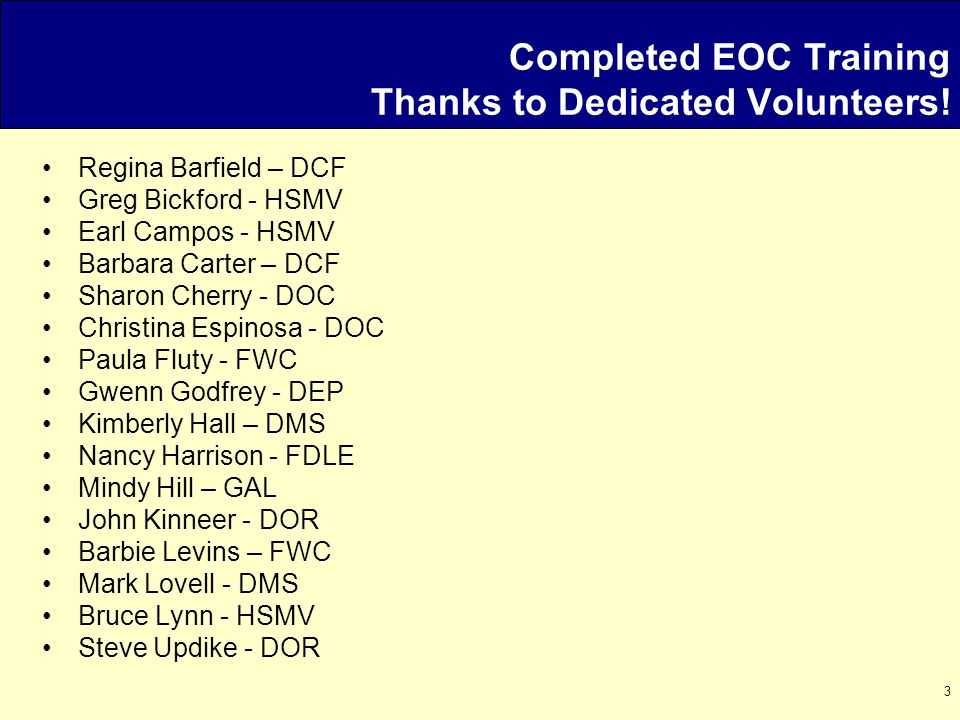 3 Completed EOC Training Thanks to Dedicated Volunteers! Regina Barfield – DCF Greg Bickford - HSMV Earl Campos - HSMV Barbara Carter – DCF Sharon Che