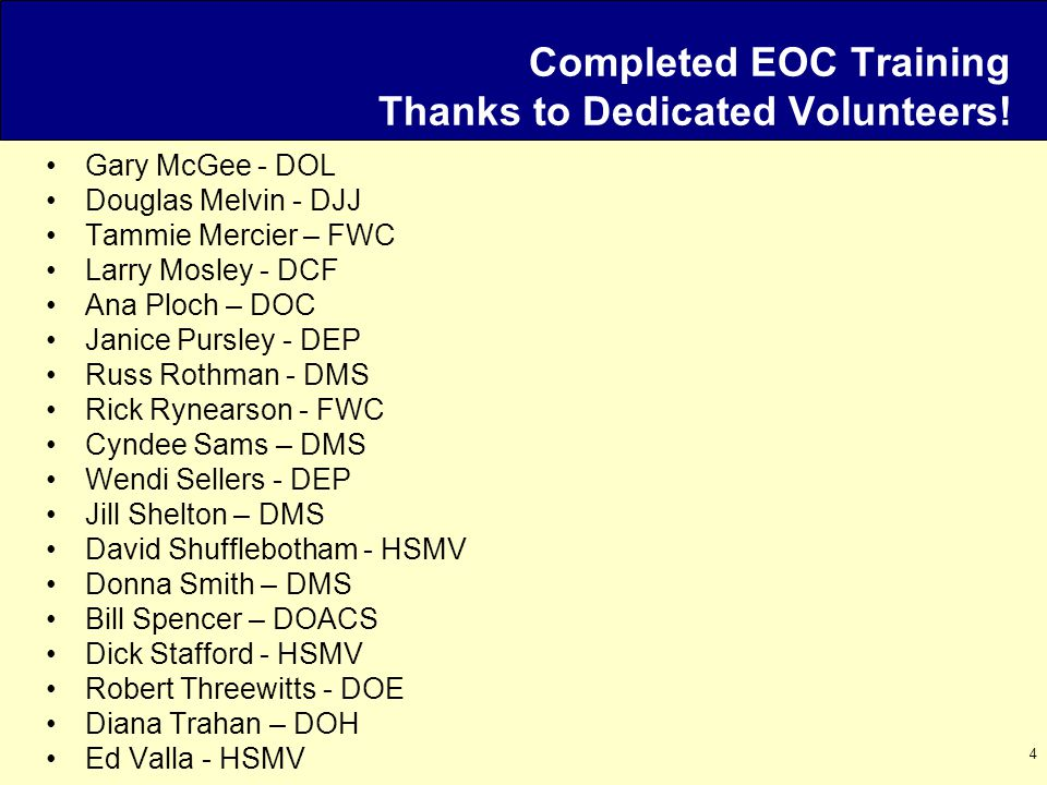 4 Completed EOC Training Thanks to Dedicated Volunteers! Gary McGee - DOL Douglas Melvin - DJJ Tammie Mercier – FWC Larry Mosley - DCF Ana Ploch – DOC