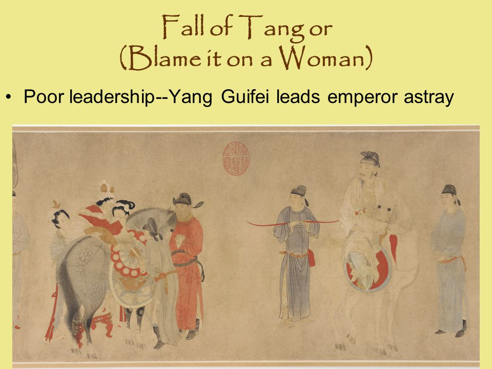 Fall of Tang or (Blame it on a Woman) Poor leadership--Yang Guifei leads emperor astray