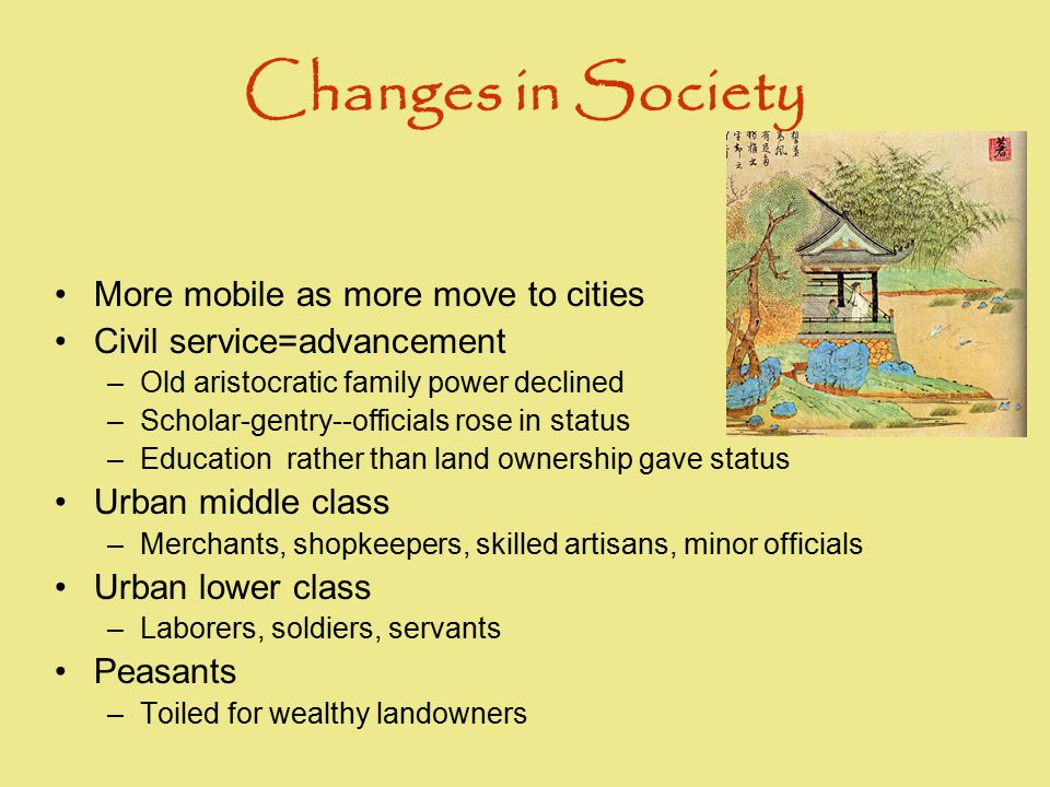 Changes in Society More mobile as more move to cities Civil service=advancement –Old aristocratic family power declined –Scholar-gentry--officials ros