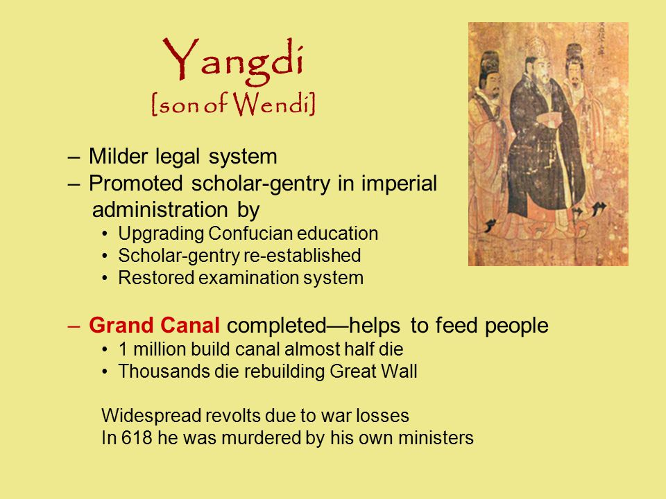 Yangdi [son of Wendi] –Milder legal system –Promoted scholar-gentry in imperial administration by Upgrading Confucian education Scholar-gentry re-esta
