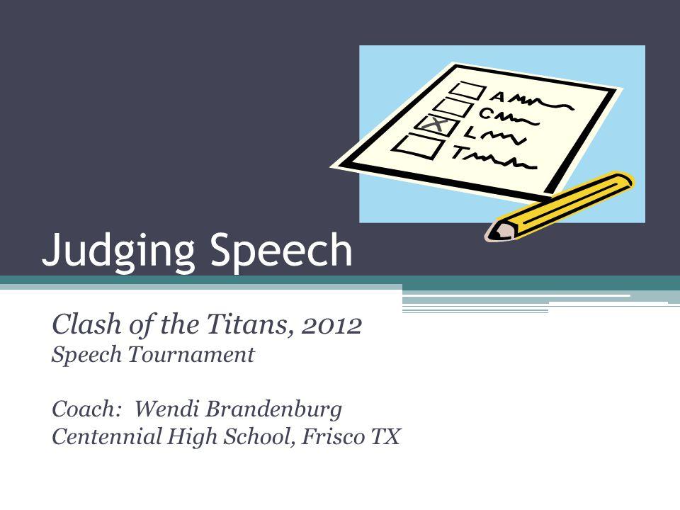 Judging Speech Clash of the Titans, 2012 Speech Tournament Coach: Wendi Brandenburg Centennial High School, Frisco TX