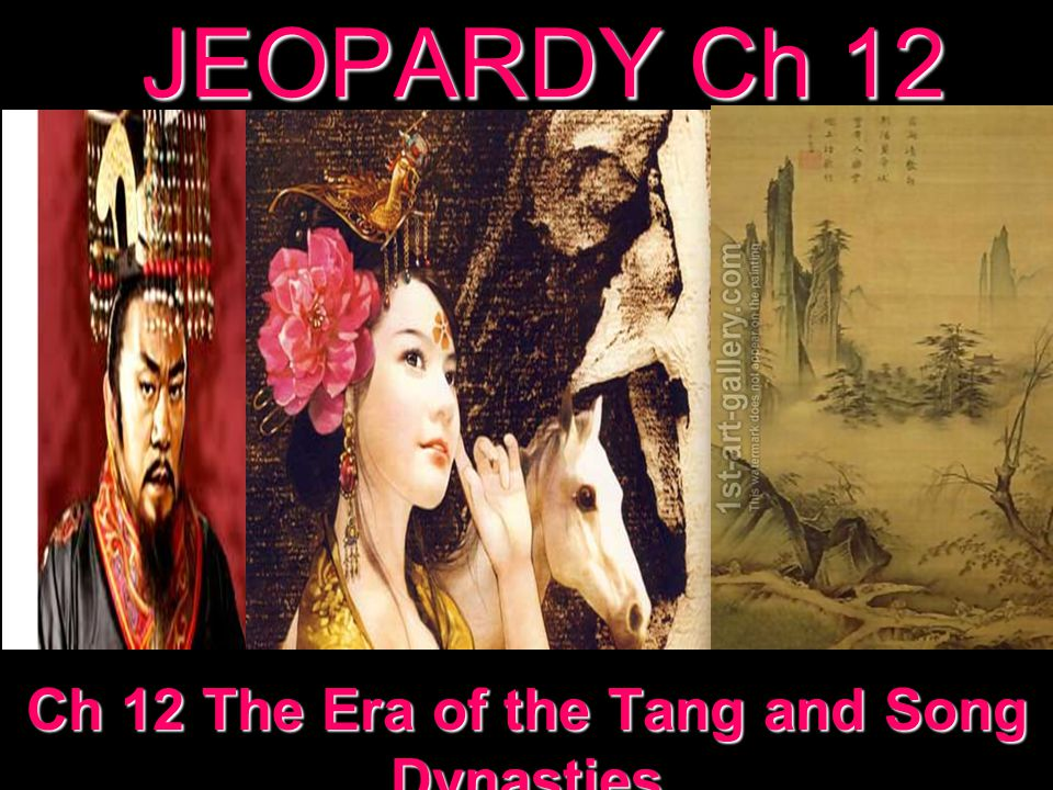 JEOPARDY Ch 12 Ch 12 The Era of the Tang and Song Dynasties
