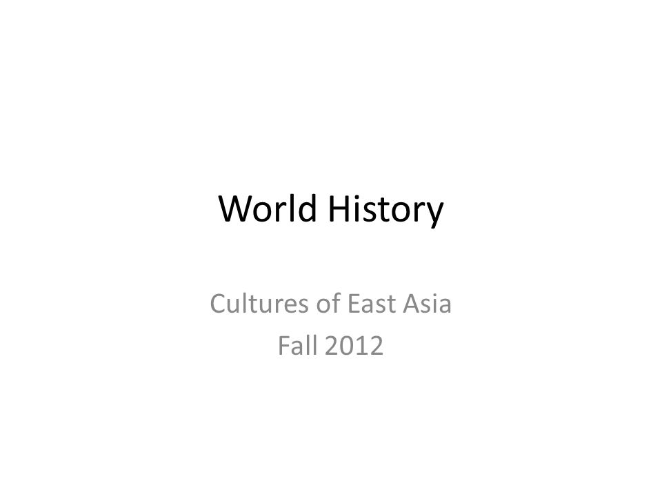 World History Cultures of East Asia Fall 2012