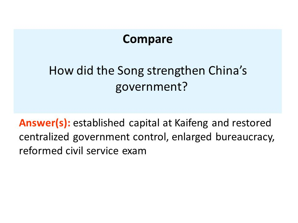 Compare How did the Song strengthen China's government? Answer(s): established capital at Kaifeng and restored centralized government control, enlarge