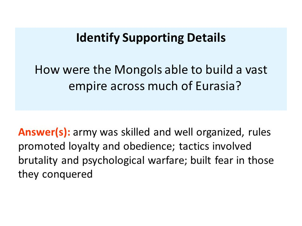 Identify Supporting Details How were the Mongols able to build a vast empire across much of Eurasia? Answer(s): army was skilled and well organized, r