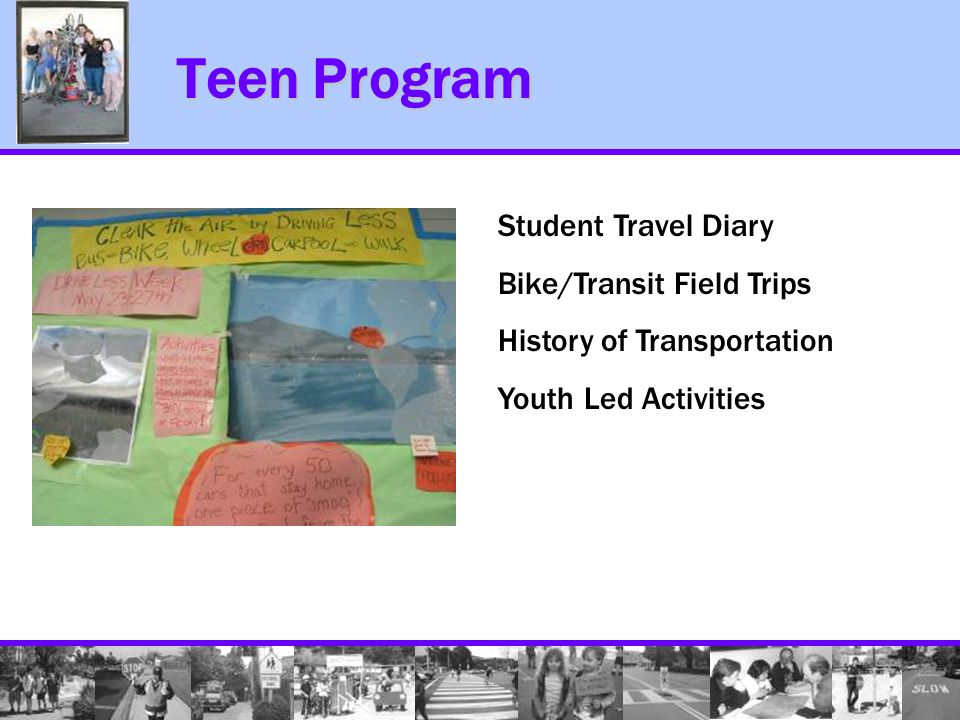 Teen Program Teen Program Student Travel Diary Bike/Transit Field Trips History of Transportation Youth Led Activities