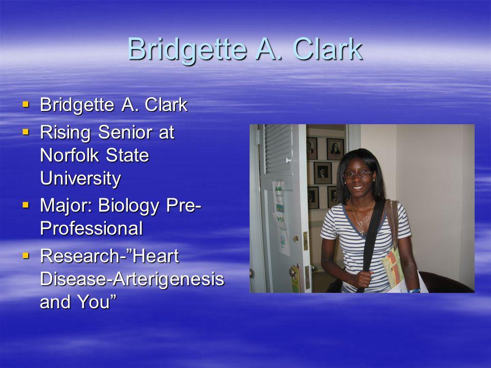 "Bridgette A. Clark  Bridgette A. Clark  Rising Senior at Norfolk State University  Major: Biology Pre- Professional  Research-""Heart Disease-Arter"