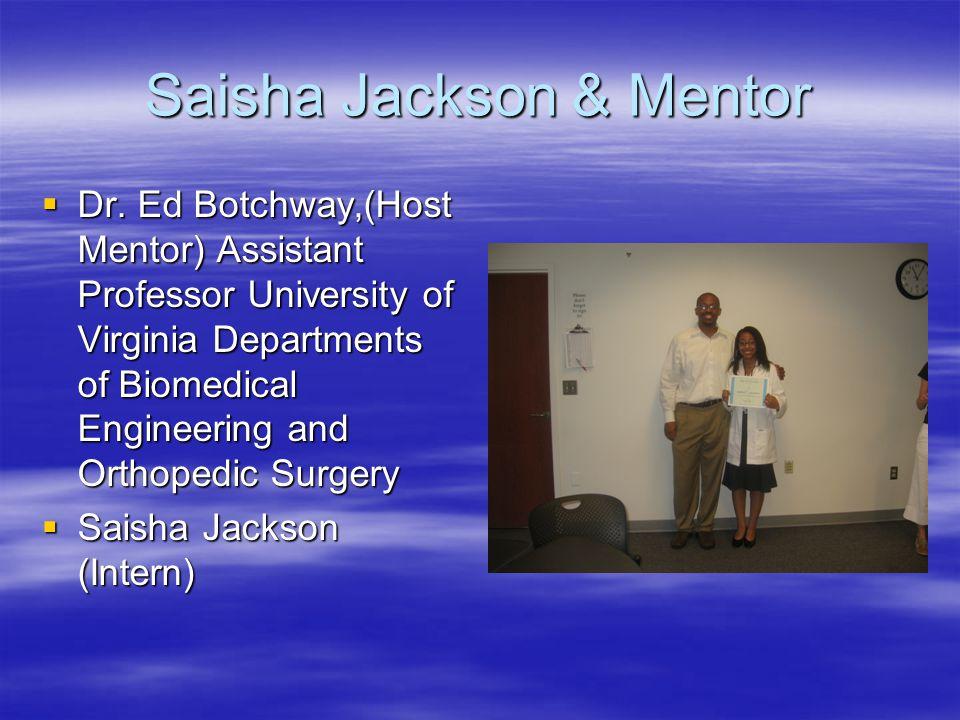 Saisha Jackson & Mentor  Dr. Ed Botchway,(Host Mentor) Assistant Professor University of Virginia Departments of Biomedical Engineering and Orthopedi