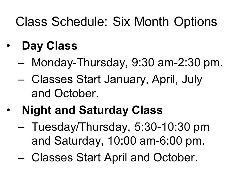 Class Schedule: Six Month Options Day Class –Monday-Thursday, 9:30 am-2:30 pm.