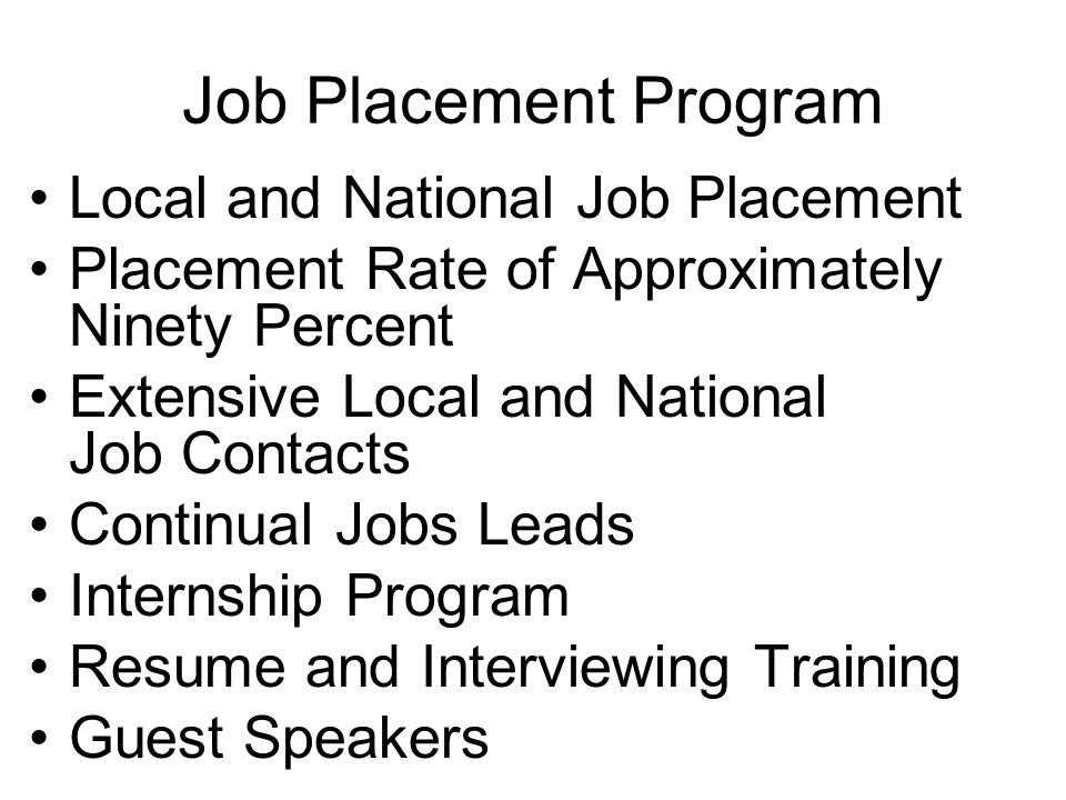 Job Placement Program Local and National Job Placement Placement Rate of Approximately Ninety Percent Extensive Local and National Job Contacts Contin