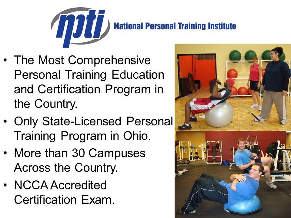 The Most Comprehensive Personal Training Education and Certification Program in the Country. Only State-Licensed Personal Training Program in Ohio. Mo